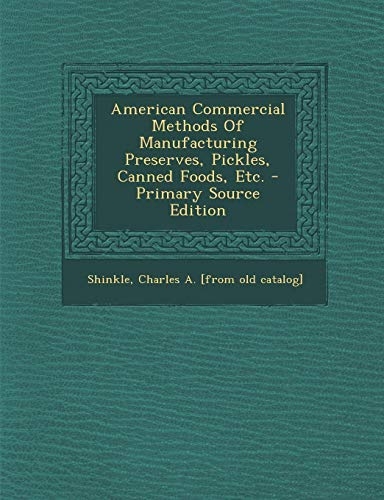 9781294076681: American Commercial Methods Of Manufacturing Preserves, Pickles, Canned Foods, Etc.