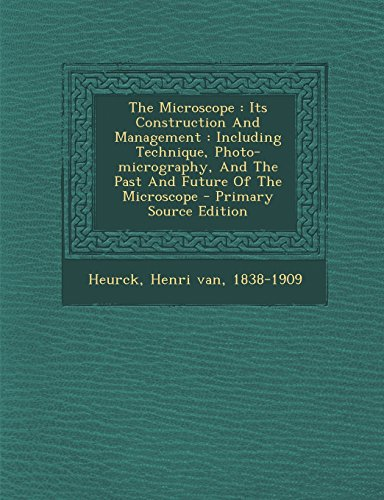 9781294076834: The Microscope: Its Construction And Management : Including Technique, Photo-micrography, And The Past And Future Of The Microscope