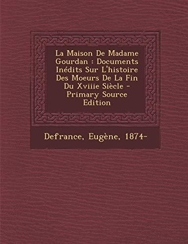9781294078654: La Maison De Madame Gourdan: Documents Inédits Sur L'histoire Des Moeurs De La Fin Du Xviiie Siècle (French Edition)