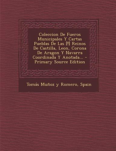 9781294080763: Coleccion De Fueros Municipales Y Cartas Pueblas De Las [!] Reinos De Castilla, Leon, Corona De Aragon Y Navarra Coordinada Y Anotada...