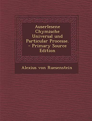 9781294084846: Auserlesene Chymische Universal und Particular Processe. (German Edition)