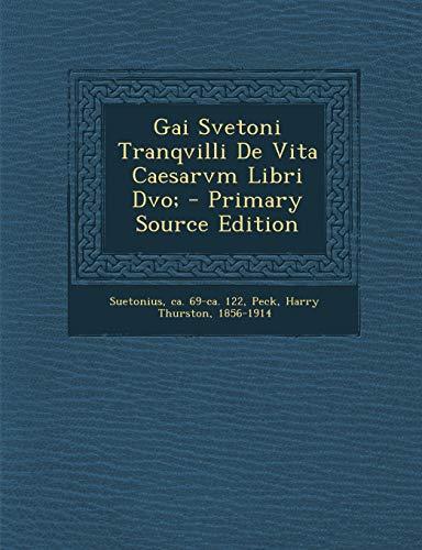 9781294086420: Gai Svetoni Tranqvilli De Vita Caesarvm Libri Dvo; - Primary Source Edition (Italian Edition)