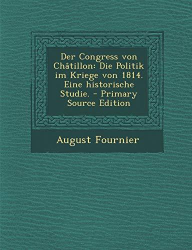 9781294088240: Der Congress von Châtillon: Die Politik im Kriege von 1814. Eine historische Studie.