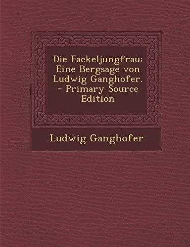 9781294090243: Die Fackeljungfrau: Eine Bergsage von Ludwig Ganghofer. (German Edition)