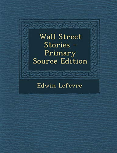 9781294093794: Wall Street Stories - Primary Source Edition