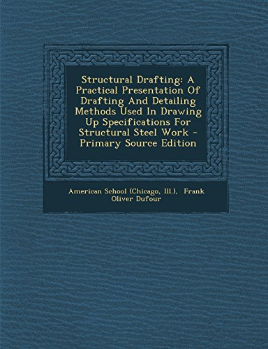 9781294094043: Structural Drafting: A Practical Presentation Of Drafting And Detailing Methods Used In Drawing Up Specifications For Structural Steel Work - Primary Source Edition