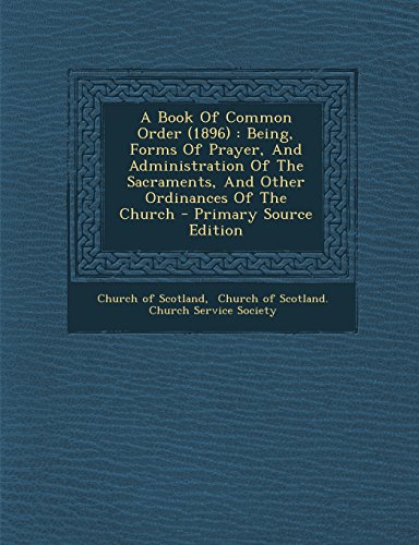 9781294095057: A Book Of Common Order (1896): Being, Forms Of Prayer, And Administration Of The Sacraments, And Other Ordinances Of The Church