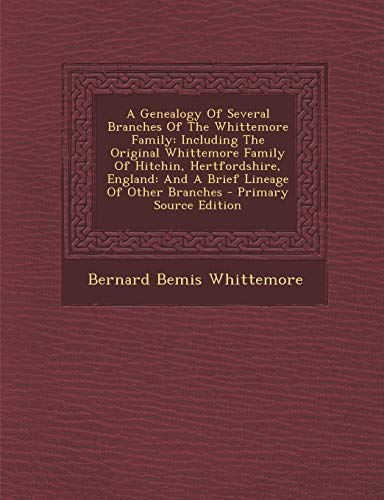 9781294096375: A Genealogy Of Several Branches Of The Whittemore Family: Including The Original Whittemore Family Of Hitchin, Hertfordshire, England: And A Brief Lineage Of Other Branches