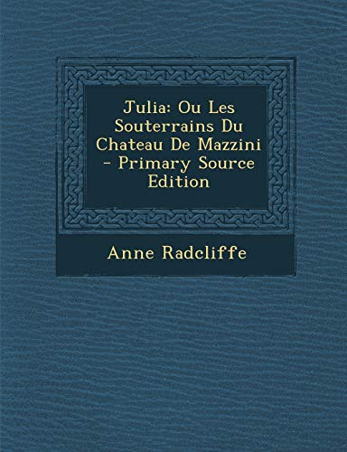 9781294096719: Julia: Ou Les Souterrains Du Chateau De Mazzini (French Edition)