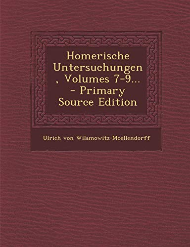 9781294100980: Homerische Untersuchungen, Volumes 7-9... - Primary Source Edition