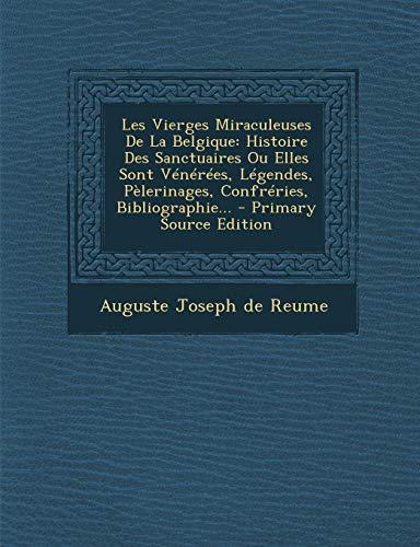 9781294102533: Les Vierges Miraculeuses de La Belgique: Histoire Des Sanctuaires Ou Elles Sont Venerees, Legendes, Pelerinages, Confreries, Bibliographie... - Primar