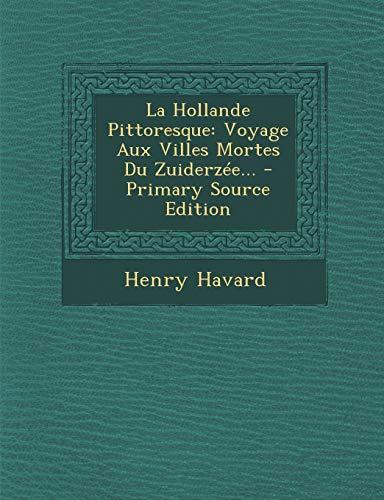 9781294103165: La Hollande Pittoresque: Voyage Aux Villes Mortes Du Zuiderzée...