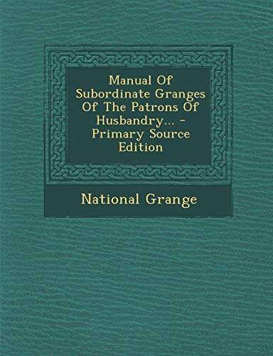 9781294104926: Manual Of Subordinate Granges Of The Patrons Of Husbandry...