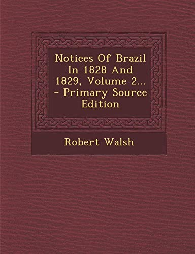 9781294107415: Notices Of Brazil In 1828 And 1829, Volume 2... - Primary Source Edition