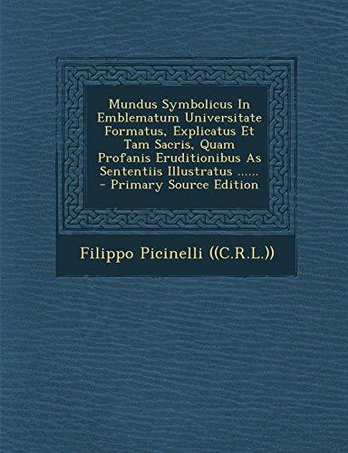 9781294115229: Mundus Symbolicus In Emblematum Universitate Formatus, Explicatus Et Tam Sacris, Quam Profanis Eruditionibus As Sententiis Illustratus ......