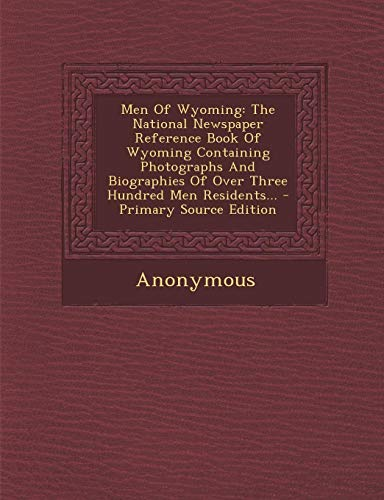 9781294116592: Men Of Wyoming: The National Newspaper Reference Book Of Wyoming Containing Photographs And Biographies Of Over Three Hundred Men Residents...