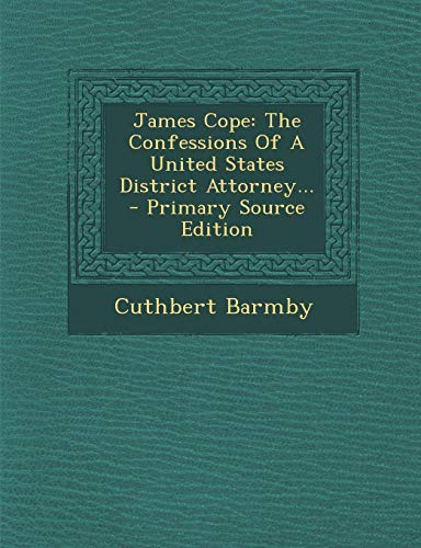 9781294116653: James Cope: The Confessions Of A United States District Attorney...