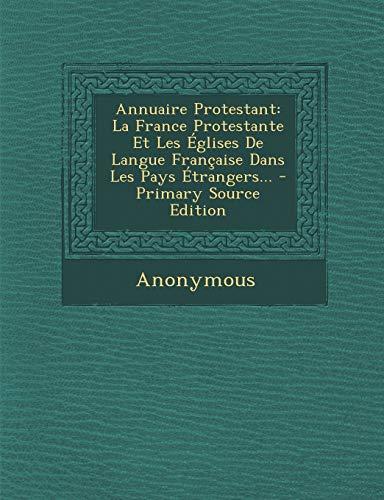 9781294117148: Annuaire Protestant: La France Protestante Et Les Eglises de Langue Francaise Dans Les Pays Etrangers... - Primary Source Edition
