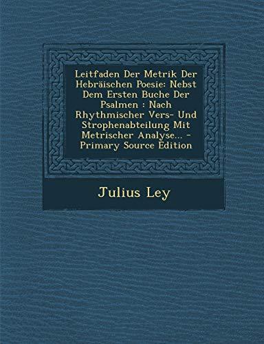 9781294117155: Leitfaden Der Metrik Der Hebräischen Poesie: Nebst Dem Ersten Buche Der Psalmen : Nach Rhythmischer Vers- Und Strophenabteilung Mit Metrischer Analyse... - Primary Source Edition (German Edition)