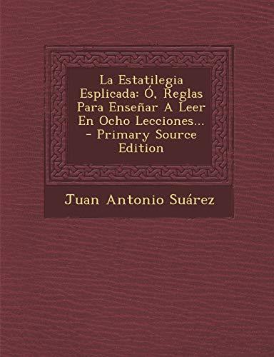 9781294117483: La Estatilegia Esplicada: Ó, Reglas Para Enseñar A Leer En Ocho Lecciones... (Spanish Edition)