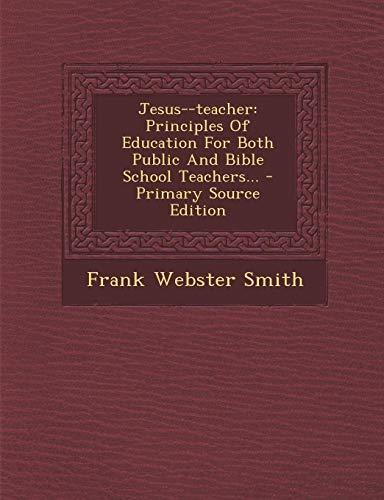 9781294118923: Jesus--teacher: Principles Of Education For Both Public And Bible School Teachers...