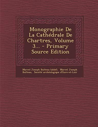 9781294119715: Monographie De La Cathédrale De Chartres, Volume 3... (French Edition)