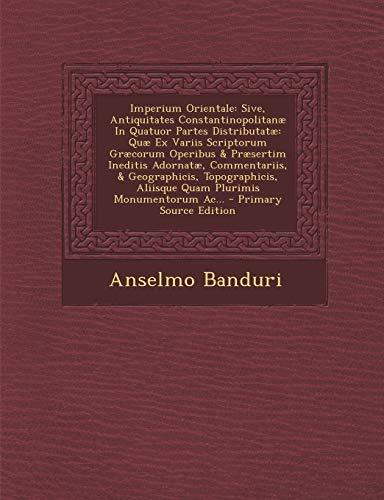 9781294122562: Imperium Orientale: Sive, Antiquitates Constantinopolitanæ In Quatuor Partes Distributatæ: Quæ Ex Variis Scriptorum Græcorum Operibus & Præsertim ... Plurimis Monumentorum Ac... (Latin Edition)