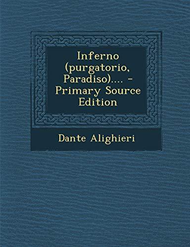 9781294123989: Inferno (purgatorio, Paradiso).... - Primary Source Edition (Italian Edition)