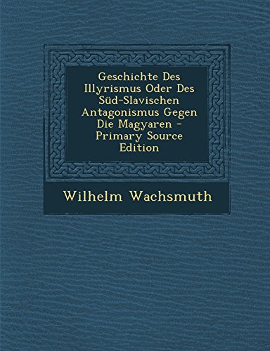 9781294129332: Geschichte Des Illyrismus Oder Des Süd-Slavischen Antagonismus Gegen Die Magyaren - Primary Source Edition (German Edition)