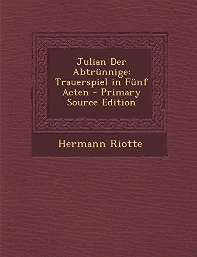 9781294145110: Julian Der Abtrünnige: Trauerspiel in Fünf Acten - Primary Source Edition (German Edition)