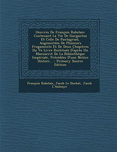 9781294152903: Oeuvres de Francois Rabelais: Contenant La Vie de Gargantua Et Celle de Pantagruel, Augmentees de Plusieurs Fragaments Et de Deux Chapitres Du Ve Li (French Edition)