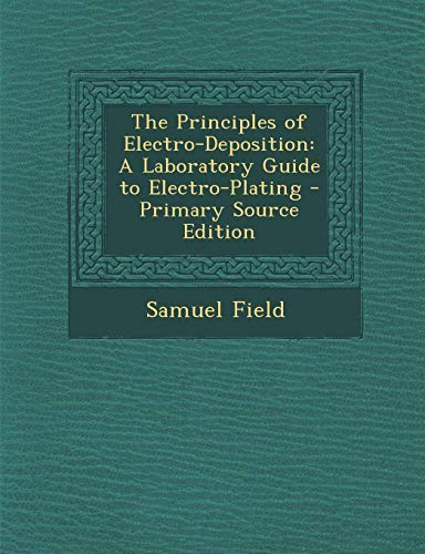 9781294170440: The Principles of Electro-Deposition: A Laboratory Guide to Electro-Plating