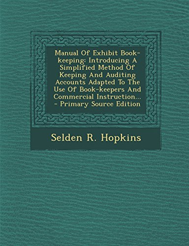 9781294175360: Manual Of Exhibit Book-keeping: Introducing A Simplified Method Of Keeping And Auditing Accounts Adapted To The Use Of Book-keepers And Commercial Instruction...