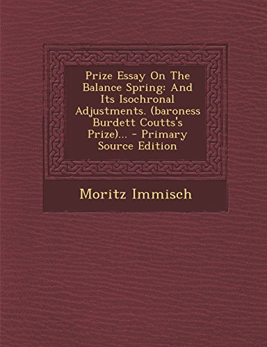 9781294177357: Prize Essay On The Balance Spring: And Its Isochronal Adjustments. (baroness Burdett Coutts's Prize)...