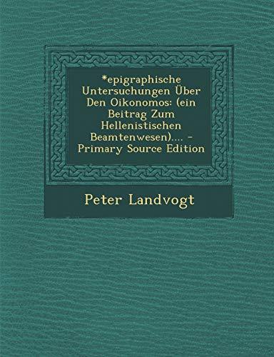 9781294184102: *Epigraphische Untersuchungen Uber Den Oikonomos: (Ein Beitrag Zum Hellenistischen Beamtenwesen).... - Primary Source Edition