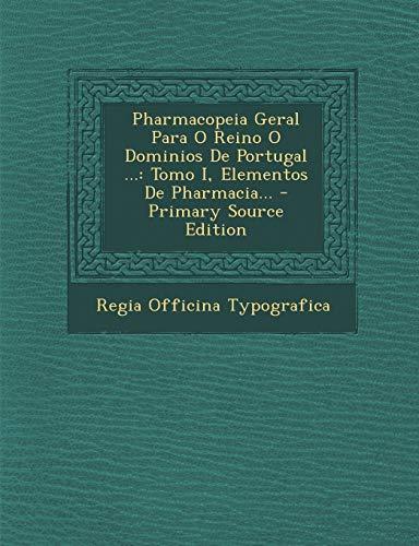 9781294186328: Pharmacopeia Geral Para O Reino O Dominios De Portugal .: Tomo I, Elementos De Pharmacia. - Primary Source Edition