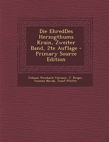 9781294187479: Die EhredDes Herzogthums Krain, Zweiter Band, 2te Auflage - Primary Source Edition (German Edition)