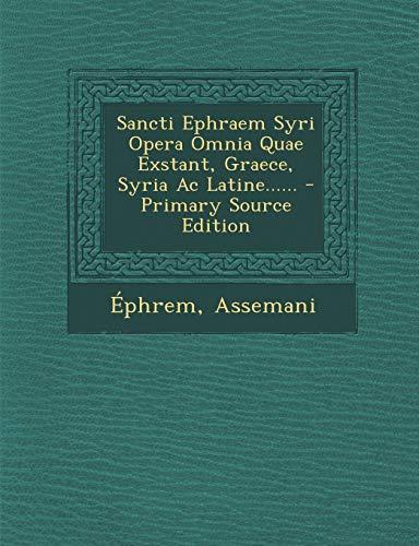 9781294193876: Sancti Ephraem Syri Opera Omnia Quae Exstant, Graece, Syria Ac Latine...... - Primary Source Edition (Latin Edition)