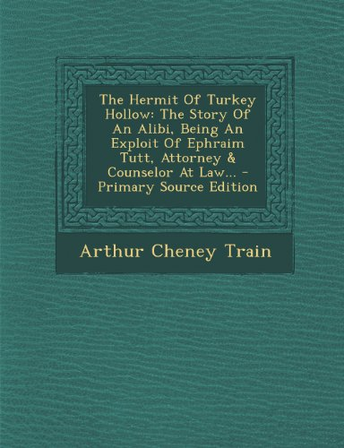9781294197461: The Hermit Of Turkey Hollow: The Story Of An Alibi, Being An Exploit Of Ephraim Tutt, Attorney & Counselor At Law...