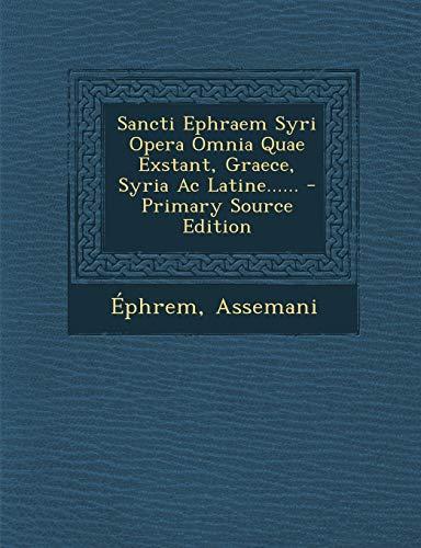 9781294197645: Sancti Ephraem Syri Opera Omnia Quae Exstant, Graece, Syria Ac Latine...... - Primary Source Edition (Latin Edition)