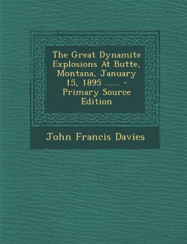9781294198871: The Great Dynamite Explosions At Butte, Montana, January 15, 1895 ......