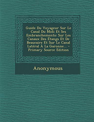 9781294199144: Guide Du Voyageur Sur Le Canal Du MIDI Et Ses Embranchements: Sur Les Canaux Des Etangs Et de Beaucaire Et Sur Le Canal Lateral a la Garonne...