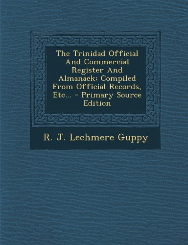 9781294201137: The Trinidad Official And Commercial Register And Almanack: Compiled From Official Records, Etc... - Primary Source Edition