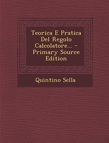 9781294201144: Teorica E Pratica Del Regolo Calcolatore... - Primary Source Edition (Italian Edition)