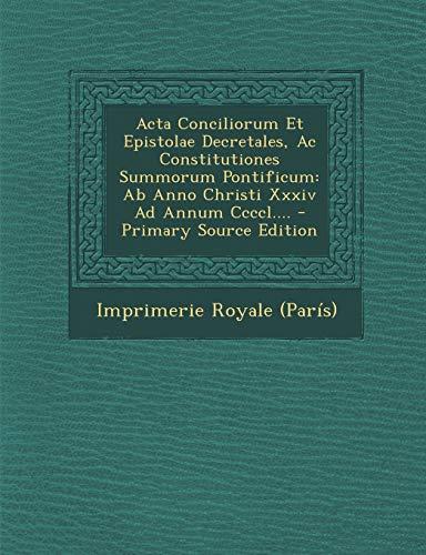 9781294201793: Acta Conciliorum Et Epistolae Decretales, Ac Constitutiones Summorum Pontificum: Ab Anno Christi Xxxiv Ad Annum Ccccl.... - Primary Source Edition