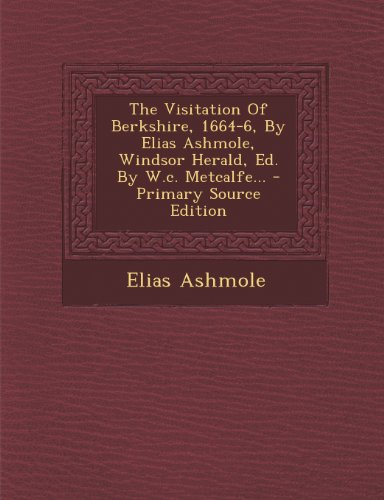 9781294201861: The Visitation Of Berkshire, 1664-6, By Elias Ashmole, Windsor Herald, Ed. By W.c. Metcalfe...
