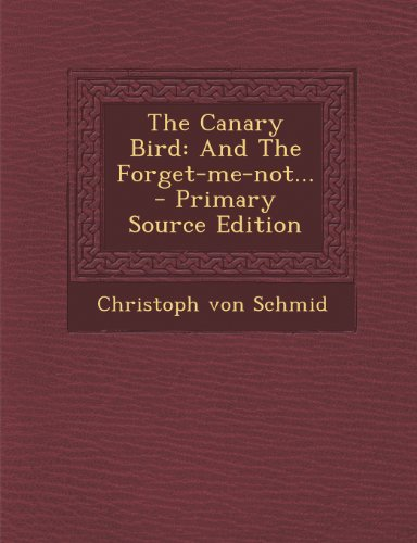 9781294202608: The Canary Bird: And The Forget-me-not...