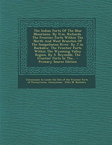 9781294206965: The Indian Forts Of The Blue Mountains. By H.m. Richards. The Frontier Forts Within The North And West Branches Of The Susquehanna River. By J.m. ... S. Reynolds. The Frontier Forts In The... -