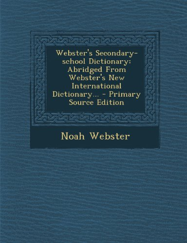 9781294213437: Webster's Secondary-school Dictionary: Abridged From Webster's New International Dictionary... - Primary Source Edition