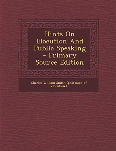 9781294228684: Hints On Elocution And Public Speaking - Primary Source Edition